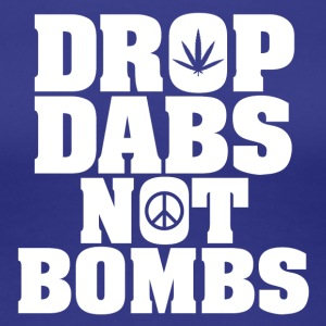 Drop Dabs Not Bombs - Women's Premium T-Shirt