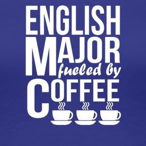 English Major Fueled By Coffee - Women's Premium T-Shirt