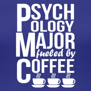 Psychology Major Fueled By Coffee - Women's Premium T-Shirt