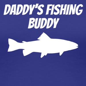 Daddy's Fishing Buddy - Women's Premium T-Shirt