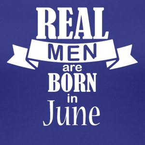 Real men born in June - Women's Premium T-Shirt
