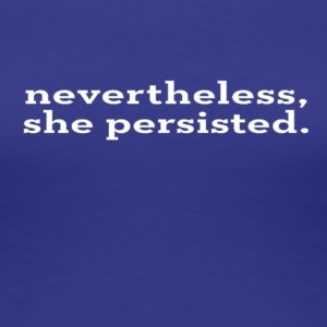 Nevertheless she persisted white text - Women's Premium T-Shirt