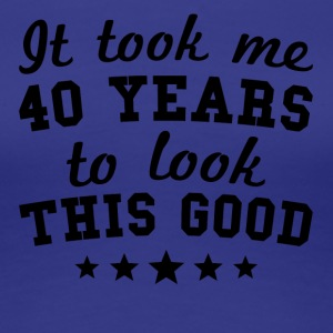 It Took Me 40 Years To Look This Good - Women's Premium T-Shirt