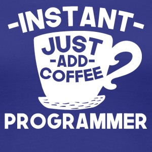 Instant Computer Programmer Just Add Coffee - Women's Premium T-Shirt