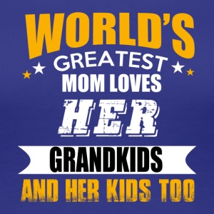 GREATEST MOM LOVE HER GRANDKIDS AND HER KIDS TOO - Women's Premium T-Shirt