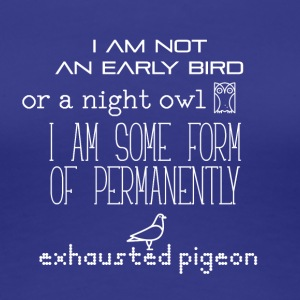 I am not an early bird or a night owl - Women's Premium T-Shirt