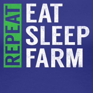 Eat Sleep Farm Repeat Funny Farmer Farming Gag - Women's Premium T-Shirt