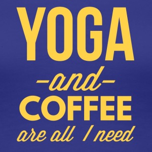Yoga and Coffee are all I need - Women's Premium T-Shirt