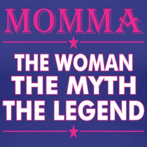 Momma The Woman The Myth The Legend - Women's Premium T-Shirt