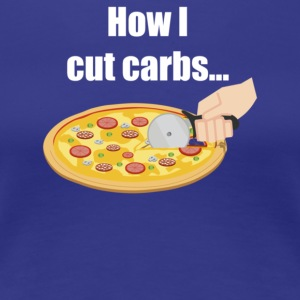 How I cut carbs - Women's Premium T-Shirt