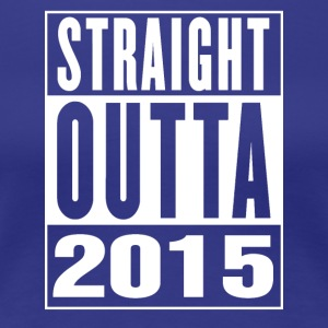 Straight Outa 2015 - Women's Premium T-Shirt