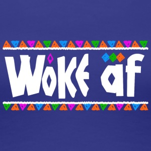 Woke af - Tribe Design (White Letters) - Women's Premium T-Shirt