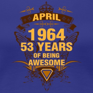 April 1964 53 Years of Being Awesome - Women's Premium T-Shirt