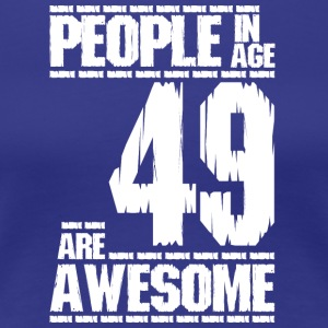 PEOPLE IN AGE 49 ARE AWESOME white - Women's Premium T-Shirt
