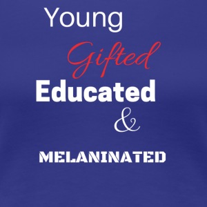 Young and Gifted - Women's Premium T-Shirt
