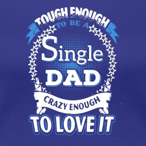 SINGLE DAD SHIRT - Women's Premium T-Shirt