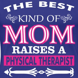 The Best Kind Of Mom Raises A Physical Therapist - Women's Premium T-Shirt