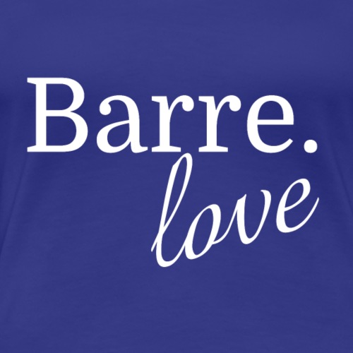 Barre. Love - Women's t-shirt for Barre fanatics - Women's Premium T-Shirt