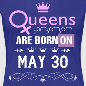 Queens are born on May 30 - Women's Premium T-Shirt