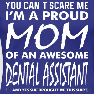 You Cant Scare Proud Mom Awesome Dental Assistant - Women's Premium T-Shirt