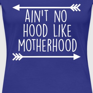 Mothers day aint no hood like motherhood - Women's Premium T-Shirt