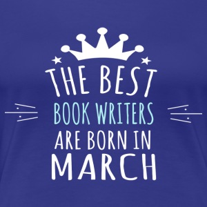 Best BOOK_WRITERS are born in march - Women's Premium T-Shirt