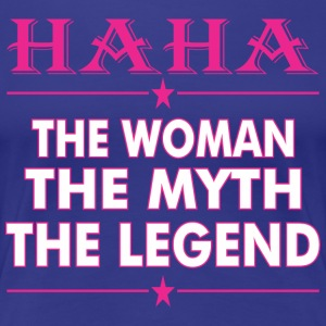 Haha The Woman The Myth The Legend - Women's Premium T-Shirt