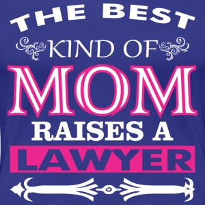 The Best Kind Of Mom Raises A Lawyer - Women's Premium T-Shirt