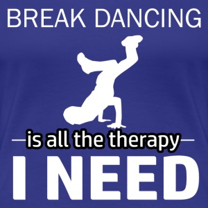 Breakdancing is my therapy - Women's Premium T-Shirt
