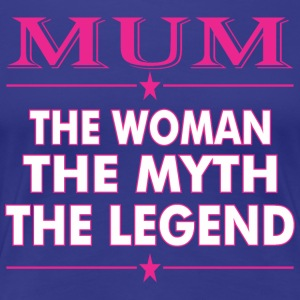 Mum The Woman The Myth The Legend - Women's Premium T-Shirt