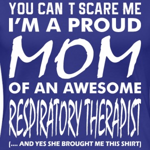 You Cant Scare Me Proud Mom Respiratory Therapist - Women's Premium T-Shirt