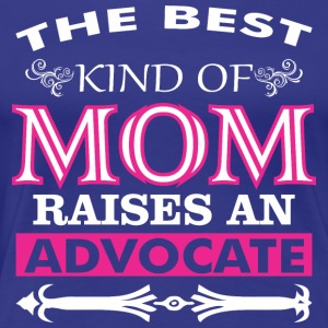 The Best Kind Of Mom Raises A Advocate - Women's Premium T-Shirt