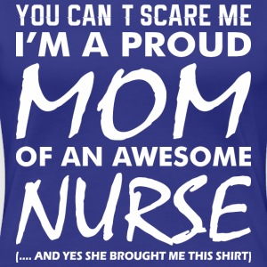 You Cant Scare Me Proud Mom Awesome Nurse - Women's Premium T-Shirt