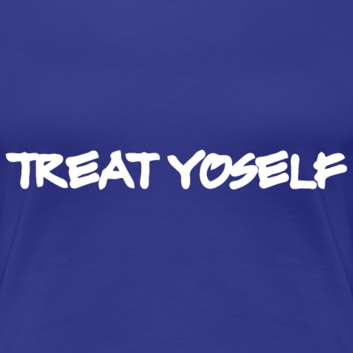 treat yoself - Women's Premium T-Shirt