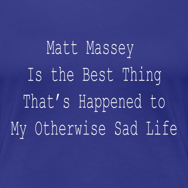 Matt Massey Best Thing T Shirt
