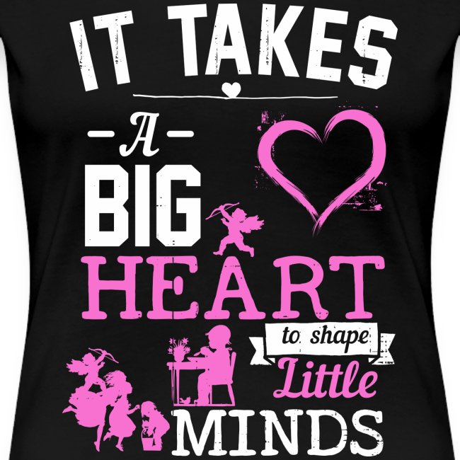 Takes a Big Heart to Shape Little Minds pnk wht