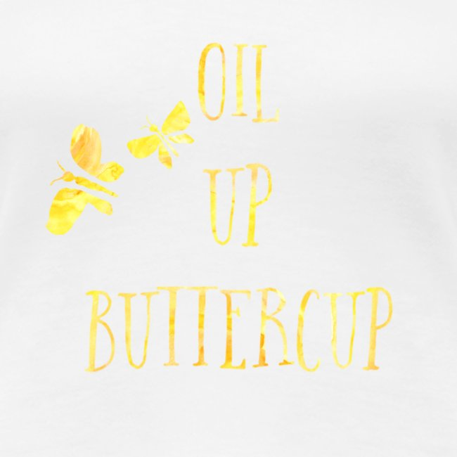 Oil up buttercup
