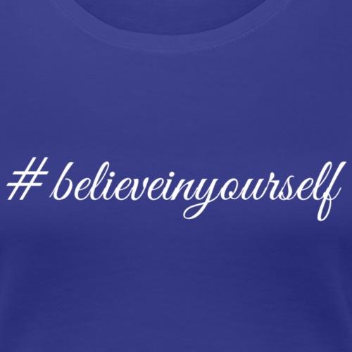 #Believeinyourself - Women's Premium T-Shirt