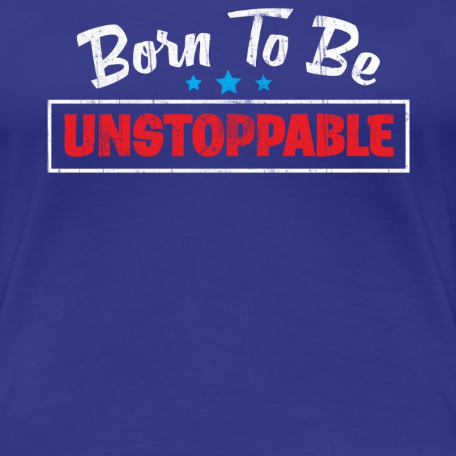 Born To Be Unstoppable