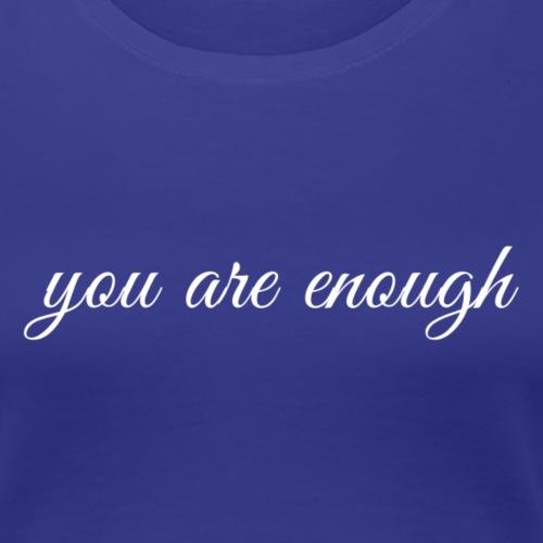 You are enough - Women's Premium T-Shirt