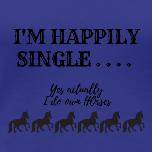 HAPPILY SINGLE - Women's Premium T-Shirt