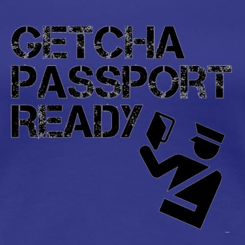 Getcha Passport Ready - Women's Premium T-Shirt