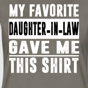 My Favorite DAUGHTER IN LAW Gave Me This Shirt - Women's Premium T-Shirt