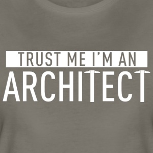 Trust me i'm an Architect - Women's Premium T-Shirt