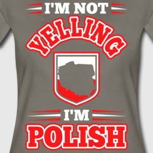 Im Not Yelling Im Polish - Women's Premium T-Shirt
