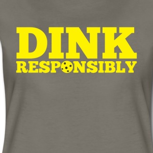 Dink Responsibly Funny Pickle Ball Tee Shirt - Women's Premium T-Shirt
