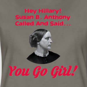 Hey Hillary! Susan B Anthony Called - Women's Premium T-Shirt