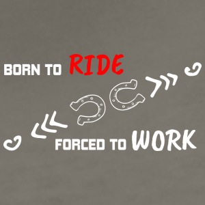 BORN TO RIDE FORCED TO WORK - Women's Premium T-Shirt