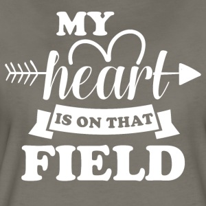 My heart is on that field - Women's Premium T-Shirt