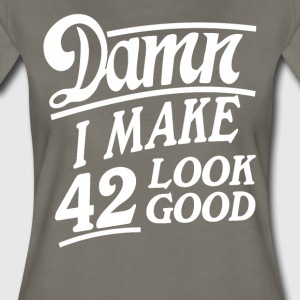 I make 42 look good - Women's Premium T-Shirt